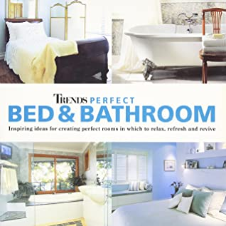 Trends: Perfect Bed & Bathroom: Inspiring ideas for creating perfect rooms in which to relax, refresh and revive