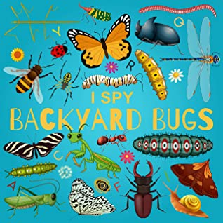 I Spy Backyard Bugs: A Fun Guessing Game Picture Book for Kids Ages 2-5, Toddlers and Kindergartners ( Picture Puzzle Book for Kids ) (I Spy Books for Kids 5)