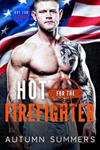 Hot for the Firefighter (Hot for Heroes, #2)