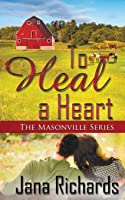 To Heal a Heart (The Masonville)