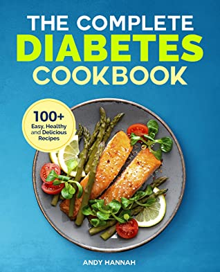 The Complete Diabetes Cookbook: An Introductory Guide and Over 100 Healthy Recipes to Manage Diabetes