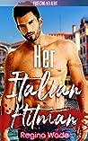 Her Italian Hitman: A Protective Possessive Instalove Romance (Protecting Her Heart Book 9)