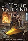 True Smithing: A Crafting LitRPG Series