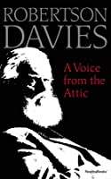 A Voice from the Attic: Essays on the Art of Reading