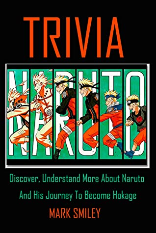 Naruto Trivia : Discover, Understand More About Naruto And His Journey To Become Hokage