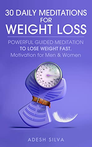 30 Daily Meditations for Weight Loss: Powerful Guided Meditation to Lose Weight Fast, Motivation for Men & Women with Hypnosis, Mindful Diets, and Daily Affirmations
