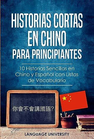 Historias Cortas en Chino para Principiantes : 10 Historias Sencillas en Chino y Español con Listas de Vocabulario