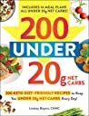 200 under 20g Net Carbs: From 1g Net Carbs Jalapeño Poppers to 8g Net Carbs Keto Lasagna, 200 Keto Diet–Friendly Recipes to Keep You under 20g Net Carbs Every Day!