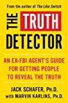 The Truth Detector: An Ex-FBI Agent's Guide for Getting People to Reveal the Truth