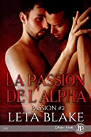 La passion de l'Alpha (Passion, #2)