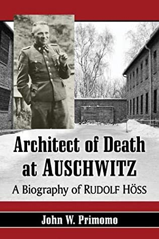 Architect of Death at Auschwitz: A Biography of Rudolf Hoss