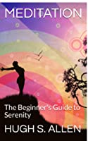 MEDITATION: The Beginner's Guide to Serenity