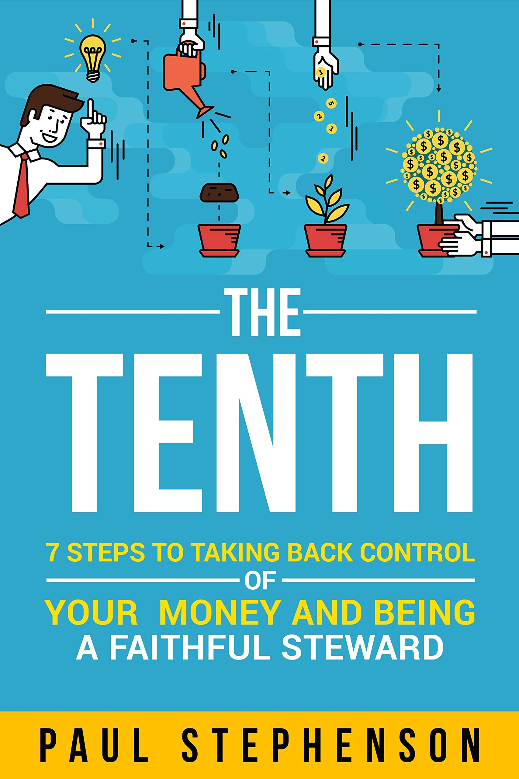 The Tenth: 7 Steps to Taking Back Control of Your Money and Being a Faithful Steward Paul Stephenson