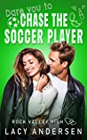 Dare You to Chase the Soccer Player (Rock Valley High #5)