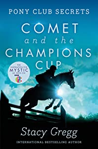 Comet and the Champion's Cup (Pony Club Secrets, #5)