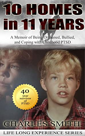 10 Homes in 11 Years : A Memoir of Being Orphaned, Bullied, and Coping with Childhood PTSD (Life Long Experience Book 5)