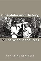 Cinephilia and History, or the Wind in the Trees