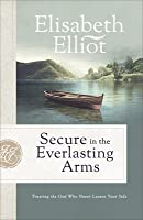 Secure in the Everlasting Arms: Trusting the God Who Never Leaves Your Side