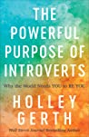 The Powerful Purpose of Introverts by Holley Gerth