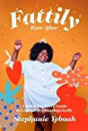 Book cover for Fattily Ever After: A Black Fat Girl's Guide to Living Life Unapologetically