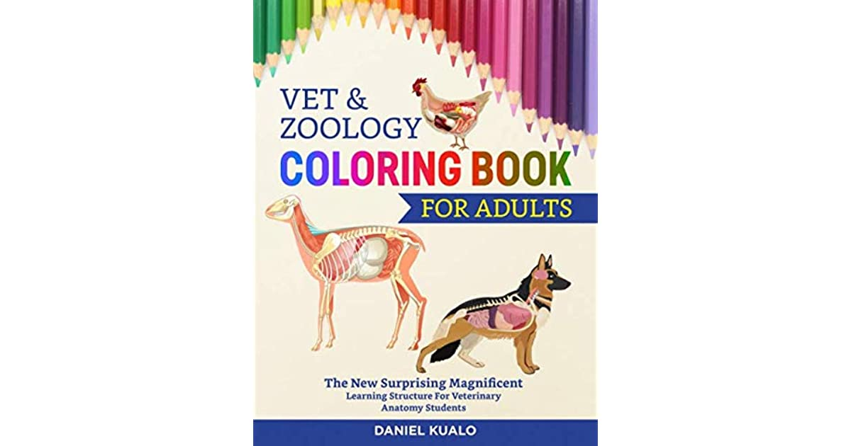 - Vet & Zoology Coloring Book For Adults: The New Surprising Magnificent  Learning Structure For Veterinary Anatomy Students By Daniel Kualo