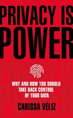 Privacy is Power: Reclaiming Democracy in the Digital Age