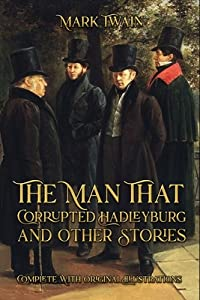 The Man That Corrupted Hadleyburg and Other Stories: Complete With Original Illustrations