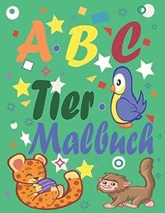 ABC Tier Malbuch: Malbuch f�r Kinder zum Erlernen der deutsch Alphabet Buchstaben von A bis Z, Tiere entdecken und das Schreiben �ben