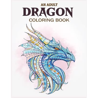 - An Adult Dragon Coloring Book: Dragon Coloring Books For Adult With Magical  Animals, Coloring Stress Relief Patterns For Adults Relaxing Fantasy Scenes  For Dragon Lover By Lighthouse Press
