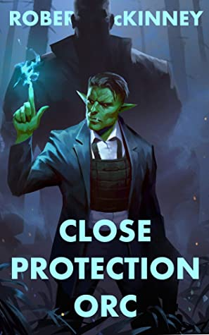 Close Protection Orc: An Action Packed Urban Fantasy Thriller (Faerie Protective Services Inc. Book 4)