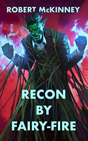 Recon By Fairy-Fire: An Action Packed Urban Fantasy Thriller (Faerie Protective Services Inc. Book 3)