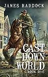 Cast Down World (Book 1)