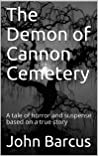 The Demon of Cannon Cemetery: A tale of horror and suspense based on a true story (Jake Baker Book 2)