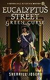 Eucalyptus Street: Green Curse (A Botanic Hill Detectives Mystery, Book 2)