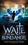 Waite on the Blind Angel (The Celestial Wars, #2)