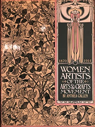 Women Artists Of The Arts And Crafts Movement 1870 1914 By Anthea Callen