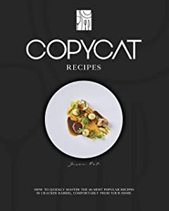 COPYCAT RECIPES: How to Quickly Master The 99 Most Popular Recipes in Cracker Barrel, Comfortably From Your Home. (Master of Recipes Book 1)