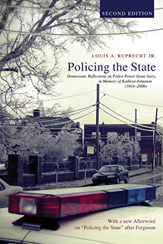Policing the State, Second Edition: Democratic Reflections on Police Power Gone Awry, in Memory of Kathryn Johnston (1914–2006)