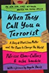 When They Call You a Terrorist (Young Adult Edition): A Story of Black Lives Matter and the Power to Change the World