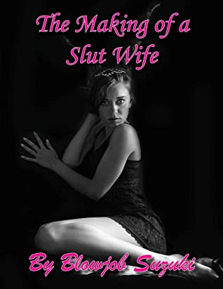 The Making of a Slut Wife: Hotwife Story about Joining an amateur porn site that leads to revealed fantasies and journey towards being a slut wife