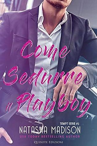Natasha Madison - Tempt Serie Vol. 2 - Come sedurre il playboy (2020)