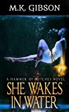 She Wakes in Water (Hammer of Witches #2)