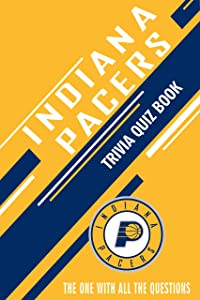 Indiana Pacers Trivia Quiz Book: The One With All The Questions