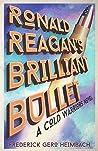 Ronald Reagan's Brilliant Bullet: A Cold Warriors Novel