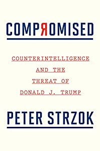 Compromised: Counterintelligence and the Threat of Donald J. Trump
