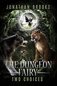 The Dungeon Fairy: Two Choices (The Hapless Dungeon Fairy #2)