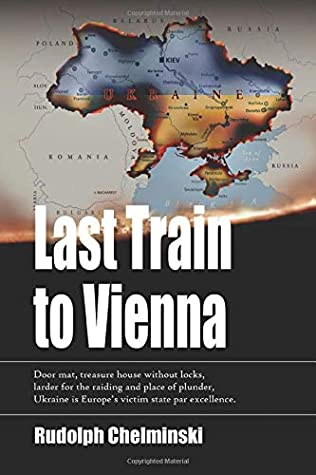 The Last Train to Vienna: The twisted tale of how Ukraine suddenly became the central nerve point of international contention