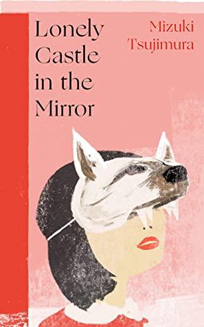 Lonely Castle in the Mirror by Mizuki Tsujimura