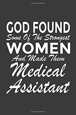 "God Found Some of The Strongest Women and Made Them Medical Assistant: 6x9"" Notebook, 120 Pages, Perfect for Note and Journal, Funny Gift for Medical ... Clinical Assistant, Healthcare Assistant"