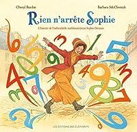 Rien n'arrête Sophie: Histoire de l'inébranlable mathématicienne Sophie Germain